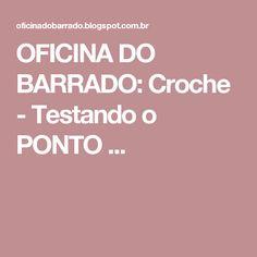 OFICINA DO BARRADO: Croche - Testando o PONTO ...