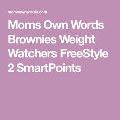 Moms Own Words Brownies Weight Watchers FreeStyle 2 SmartPoints