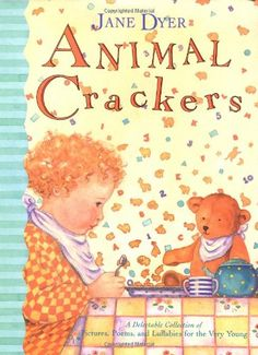 Animal Crackers: A Delectable Collection of Pictures, Poems, and Lullabies for the Very Young by Jane Dyer,http://www.amazon.com/dp/0316197661/ref=cm_sw_r_pi_dp_LeV2sb166KQTTSXE