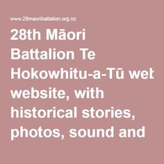 28th Māori Battalion Te Hokowhitu-a-Tū website, with historical stories, photos, sound and video.