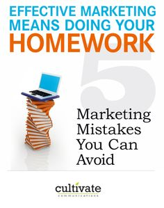 {5 Marketing Mistakes You Can Avoid} Effective marketing means doing your homework, stepping back and really looking from the outside in...