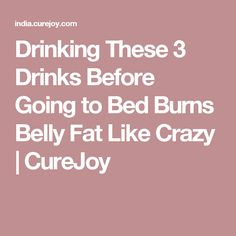 Drinking These 3 Drinks Before Going to Bed Burns Belly Fat Like Crazy   CureJoy