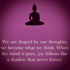 we become what we think, our thoughts shape and attract things into our lives, so be mindful of your thoughts always - make sure you focus on the positive for best results