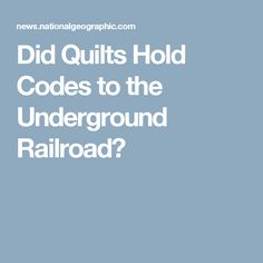 Did Quilts Hold Codes to the Underground Railroad?