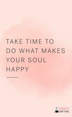 happy travel quotes Take time to do what makes your soul happy New Adventure Quotes, Best Travel Quotes, Quote Travel, Travel The World Quotes, Adventure Travel, Wanderlust Quotes, Wanderlust Travel, Aunty Acid, Motivational Quotes