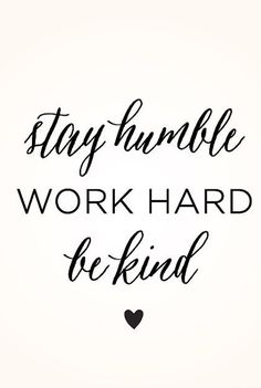 Stay Humble. Work Hard. Be Kind.
