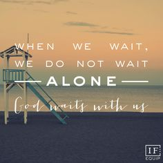 When we wait, we do not wait alone. God waits with us. http://www.ifequip.com/2490?utm_source=IF : Equip