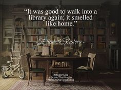 It was good to walk into a library again; it smelled like home. - Elizabeth Kostova  #booksthatmatter #bookhugs #bloomingtwig #yourstory