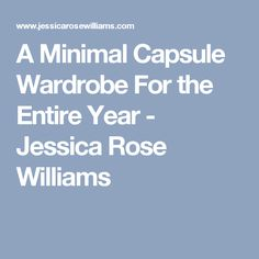 A Minimal Capsule Wardrobe For the Entire Year - Jessica Rose Williams