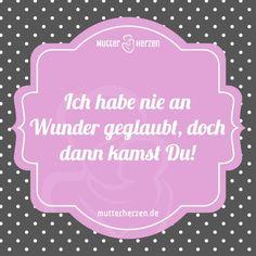 Mehr schöne Sprüche auf: www.mutterherzen.de #wunder #baby #geburt #kind