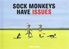 Sock Monkeys Have Issues by Greg Stones - Pairs illustrations of sock monkeys with things they have issues with from pterodactyls and moths to boa constrictors and banana cream pies.