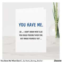 Shop You Have Me What Else Could You Wish For? Birthday Card created by Stark_Raving_Realist. Happy Birthday Funny, Happy Birthday Wishes, Birthday Gift Cards, Popular Birthdays, Custom Greeting Cards, Invitation Cards, Invitations, Thoughtful Gifts, Knock Knock