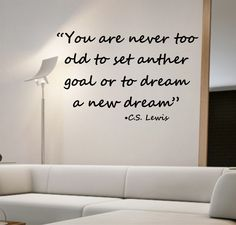 You are never too old to set another goal C S LEWIS  Quote Vinyl Wall Decal Sticker Art Decor Bedroom Design Mural education motivation by StateOfTheWall on Etsy https://www.etsy.com/listing/221274136/you-are-never-too-old-to-set-another