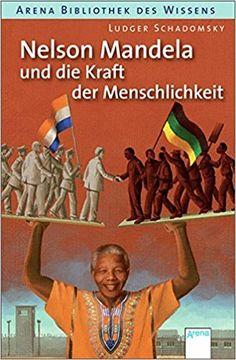 Nelson Mandela und die Kraft der Menschlichkeit: Amazon.de: Ludger Schadomsky, Katja Wehner: Bücher