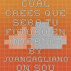 Cual Crees Que Sera Tu Futuro En Internet by JuanGagliano on SoundCloud - Hear the world's sounds