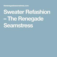 Sweater Refashion – The Renegade Seamstress