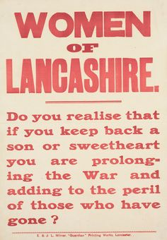 """WW1 recruitment poster http://www.iwm.org.uk/sites/default/files/iwm_solr_field/large/6061.jpg Blimey - one directed at My Grandma and Great grandma, suffragettes, Independant Labour Party activists and peace campaigners. """"Women of Lancashire was directed at them. Not domestic tyrants but organised political activists.... because they were effective"""