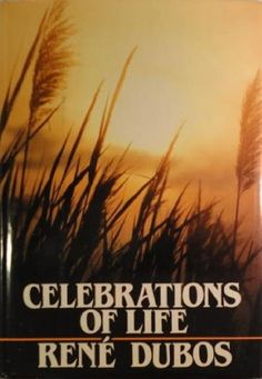 Celebrations of life by Rene J Dubos, http://www.amazon.com/dp/0070178933/ref=cm_sw_r_pi_dp_h87sqb1XD8DAW