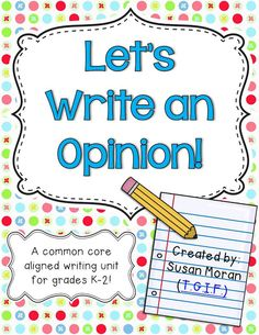 Let's write an opinion! Common core aligned writing unit for grades K-2!