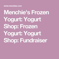 Menchie's Frozen Yogurt: Yogurt Shop: Frozen Yogurt: Yogurt Shop: Fundraiser