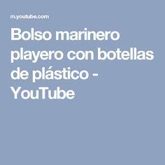 Bolso marinero playero con botellas de plástico - YouTube