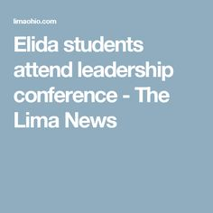 Elida students attend leadership conference - The Lima News
