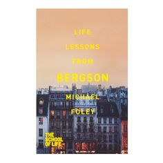 Life Lessons from Bergson | The School of Life