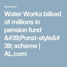 Water Works bilked of millions in pension fund 'Ponzi-style' scheme Birmingham News, Pension Fund, It Works, Water, Style, Gripe Water, Swag, Nailed It, Outfits