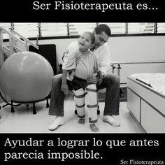 Ser fisioterapeuta es ayudar a lograr lo que antes parecía imposible http://www.pinterest.com/forsalud/fisioterapia