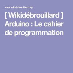 [ Wikidébrouillard ] Arduino : Le cahier de programmation