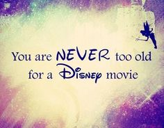You are never too old for a Disney movie quote disney movie childhood So True! Description from pinterest.com. I searched for this on bing.com/images