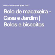 Bolo de macaxeira - Casa e Jardim   Bolos e biscoitos
