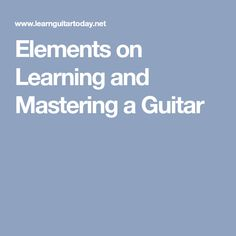 Elements on Learning and Mastering a Guitar
