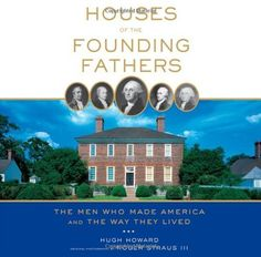 Houses of the Founding Fathers: The Men Who Made America and the Way They Lived by Hugh Howard. Save 34 Off!. $17.79. Publication: October 23, 2012. Publisher: Artisan; Reprint edition (October 23, 2012)