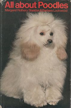 All About Poodles by Margaret Rothery Sheldon & Barbara Lockwood