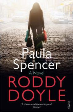 Roddy Doyle: Paula Spencer - Provides even greater depth to the character Doyle presented in 'The woman who walked into doors'