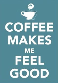 #coffee - Coffee makes me feel good