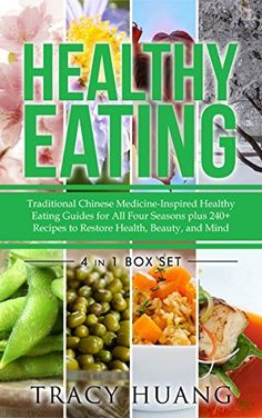 Healthy Eating: Traditional Chinese Medicine-Inspired Healthy Eating Guides for All Four Seasons plus 240+ recipes to Restore Health, Beauty, and Mind by Tracy Huang, http://www.amazon.com/dp/B00T3M65KA/ref=cm_sw_r_pi_dp_WcUbvb1RZ6WMX