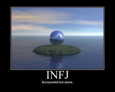 INFJ-Surrounded but alone.