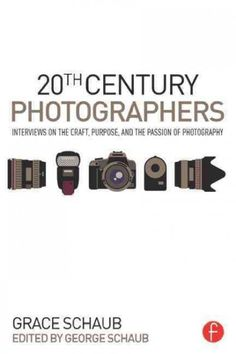20th century photographers : Interviews on the craft, purpose, and the passion of photography