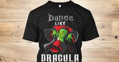 Dracula T Shirts, Shirts & Tees | Custom Dracula Clothing | Teespring Dance Like Dracula awesome t shirts  T Shirt shops don't come better than this. Retro, Cool, Funny, Music, Brand and Fashion T Shirts. Free delivery on orders ... Bite Me Dracula T Shirt.