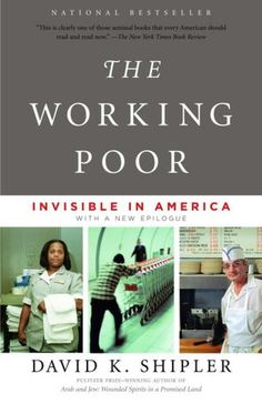 The Working Poor: Invisible in America - many of the working poor are homeless or on the edge of homelessness.