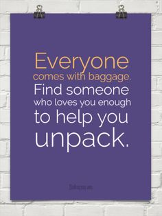 Find someone to help you unpack your baggage #love #quote
