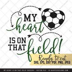 My Heart Is On that Field Soccer  SVG Vector by DainteeDesignsSVGs