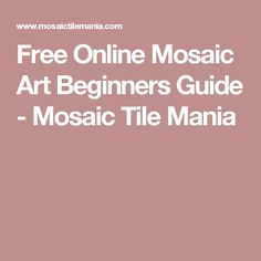 Free Online Mosaic Art Beginners Guide - Mosaic Tile Mania