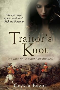 Traitor's Knot by Cryssa Bazos Publication Date: May 9, 2017 Endeavor Press eBook; 394 Pages Genre: Fiction/Historical England 1650: Civil War has given way to an uneasy peace in the year sin…