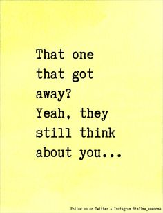 That one that got away? Yeah, they still think about you... #tellme #awesome