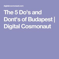 The 5 Do's and Dont's of Budapest | Digital Cosmonaut
