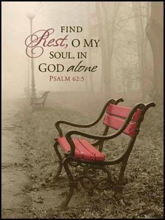 Find rest in the Lord. It is there.