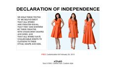 DECLARATION OF INDEPENDENCE BY ESHAKTI (aka the best store ever!): We hold these truths to be self-evident that all women are created equal, that they are endowed by their creator with unique body shapes and sizes, and that all women have unalienable right to clothing to their style, shape and size.